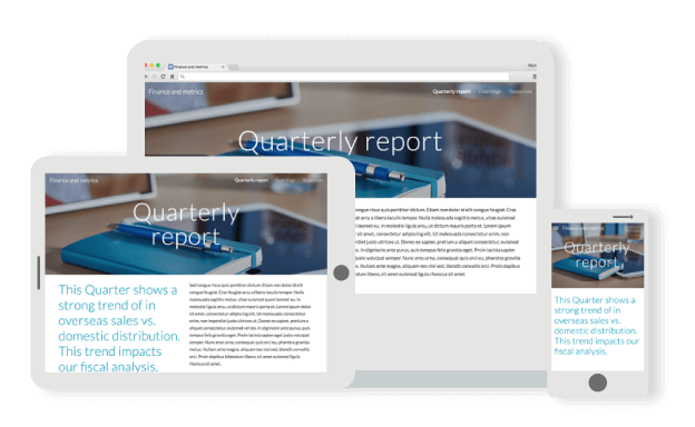 Your content automatically looks its best across devices